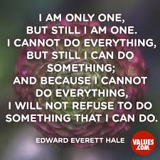 quotes about leadership and helping others i am only one but still i am one i cannot do everything but
