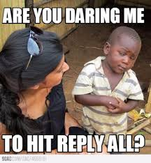 Reply All Meme - meme maker are you daring me to hit reply all