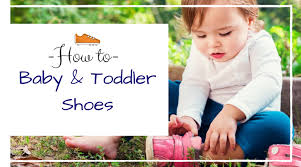 how to buy the best baby toddler shoes from crib to walking