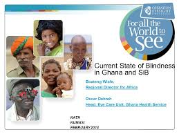 Blindness In The World Current State Of Blindness In Ghana And Sib Boateng Wiafe
