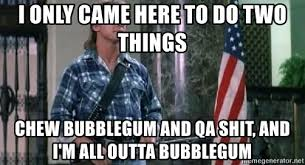 Roddy Piper Meme - i only came here to do two things chew bubblegum and qa shit and i