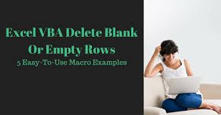 excel vba delete blank or empty rows 5 easy to use macro examples