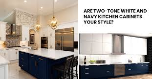 are two tone cabinets out of style are two tone white and navy kitchen cabinets your style