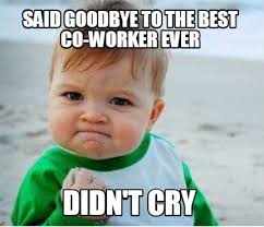 Co Worker Memes - meme maker said goodbye to the best co worker ever didnt cry