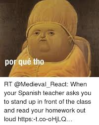 Spanish Teacher Memes - por qu礬 tho rt when your spanish teacher asks you to stand up in