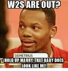 Maury Memes - w2sareout demetrius hold up maury thatbaby does look like me