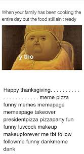 Thanksgiving Meme Funny - 25 best memes about happy thanksgiving meme happy