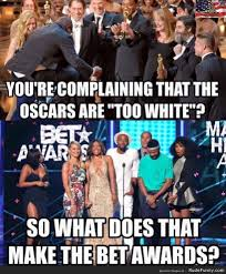 Bet Awards Meme - is the oscars are too white what are the b e t awards http