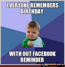 Kids Birthday Meme - everybody remembers birthday without facebook reminders humor