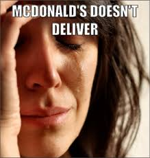 First World Problem Meme Generator - mcdonald s doesn t deliver first world problems mad about memes