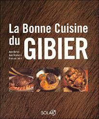 cuisine gibier la bonne cuisine du gibier relié françois jehlé jean berton