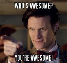 You Are Awesome Meme - doctor awesome who s awesome you re awesome sos groso