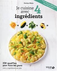 livre de cuisine pour tous les jours dorian nieto je cuisine avec 4 ingrédients 150 recettes pour