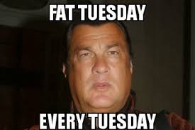 Fat Tuesday Meme - five star flicks for steven seagal it s fat tuesday every tuesday