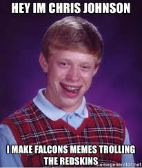 Redskins Meme - hey im chris johnson i make falcons memes trolling the redskins