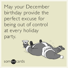 December Birthday Meme - may your december birthday provide the perfect excuse for being