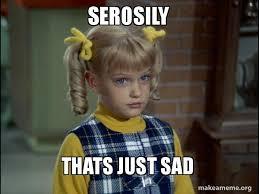 Sad Brady Meme - serosily thats just sad cindy brady meme make a meme