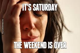 It S Saturday Meme - it s saturday the weekend is over image dubai memes