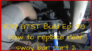 nissan skyline r33 gtst build ep 98 rear sway bar install r33