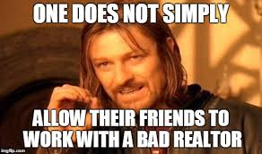 Work Friends Meme - real estate meme friends don t let friends work with a bad realtor