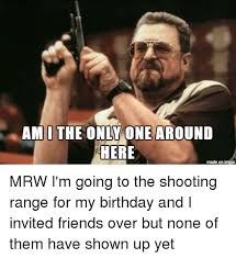 Im I The Only One Meme - am i the only one around here made on inngur birthday meme on me me