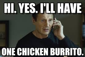Burrito Meme - hi yes i ll have i will find you meme on memegen