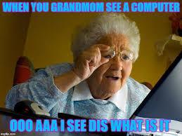 Computer Grandma Meme - grandma finds the internet meme imgflip