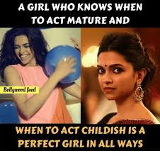 Perfect Girl Meme - a girl who knows when to act mature and bollywood feed when to act