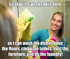 Clean House Meme - or you can leave most of the work to us and enjoy your weekend