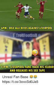Sex Tape Meme - aia 6pm dele alli dives against liverpoo ftrollfootball 11pm 8