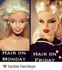 Barbie Meme - hair on hair on monday friday barbie hairdays barbie meme on