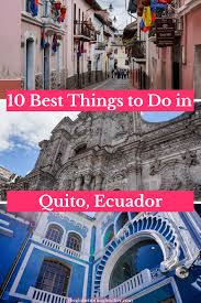 best things to do in the 10 best things to do in quito ecuador the globetrotting teacher