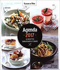 cuisine et vins de recette agenda 2017 53 recettes simplissimes et saines cuisine et vins