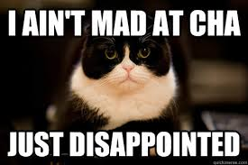 I Aint Mad At Cha Meme - i ain t mad at cha just disappointed misc quickmeme