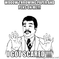 Paper Throwing Meme - wooow throwing paper and pens on me i got scared aysi