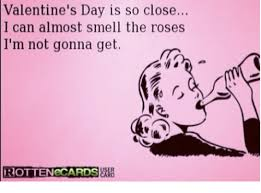 So Close Meme - valentine s day is so close i can almost smell the roses i m not