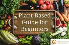 plant based guide for beginners eatplant based com