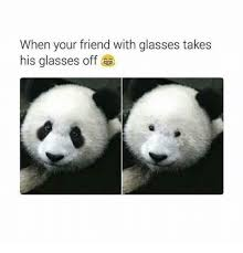 Glasses Off Meme - when your friend with glasses takes his glasses off glasses meme
