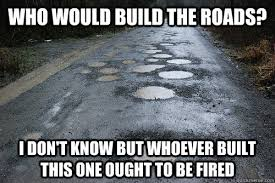 Build Your Meme - who would build the roads i don t know but whoever built this one
