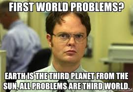 First World Problems Meme Generator - first world problems earth is the third planet from the sun all