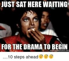 Internet Drama Meme - just sathere waiting for the drama to begin memegeneratornet 10