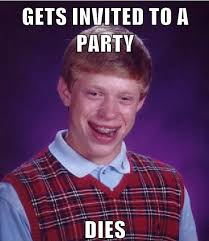 Party Memes - no party bad luck brian know your meme
