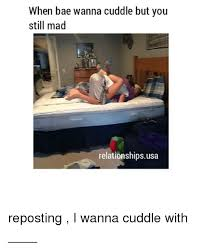 You Still Mad Meme - when bae wanna cuddle but you still mad relationships usa
