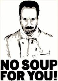 No Soup For You Meme - quote inspiration inspired greatness selfhelp awesome win