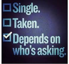 Single Taken Meme - single taken depends on who s asking single quotes on