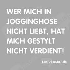 schöne status sprüche whatsapp wer mich in jogginghose nicht liebt hat mich gestylt nicht