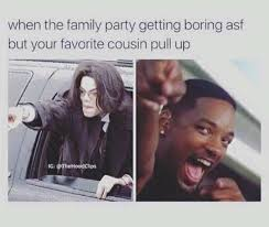 Cousin Meme - when the family party boring asf but your favorite cousin pull up
