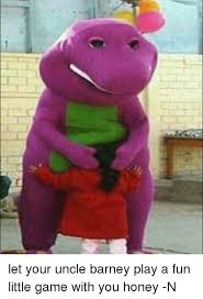 Barney Meme - let your uncle barney play a fun little game with you honey n