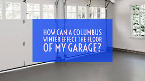 Garage Floor Snow Containment by How Can A Columbus Winter Effect The Floor Of My Garage