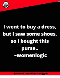 Buy All The Shoes Meme - i went to buy a dress but i saw some shoes so i bought this purse
